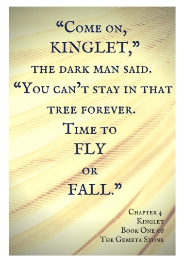 """Come on, Kinglet,"" the dark man said. ""You can_t stay in that tree forever. Time to fly or fall.""heading"